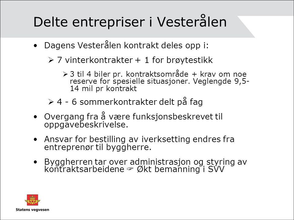 Delte entrepriser i Vesterålen •Dagens Vesterålen kontrakt deles opp i:  7 vinterkontrakter + 1 for brøytestikk  3 til 4 biler pr. kontraktsområde +