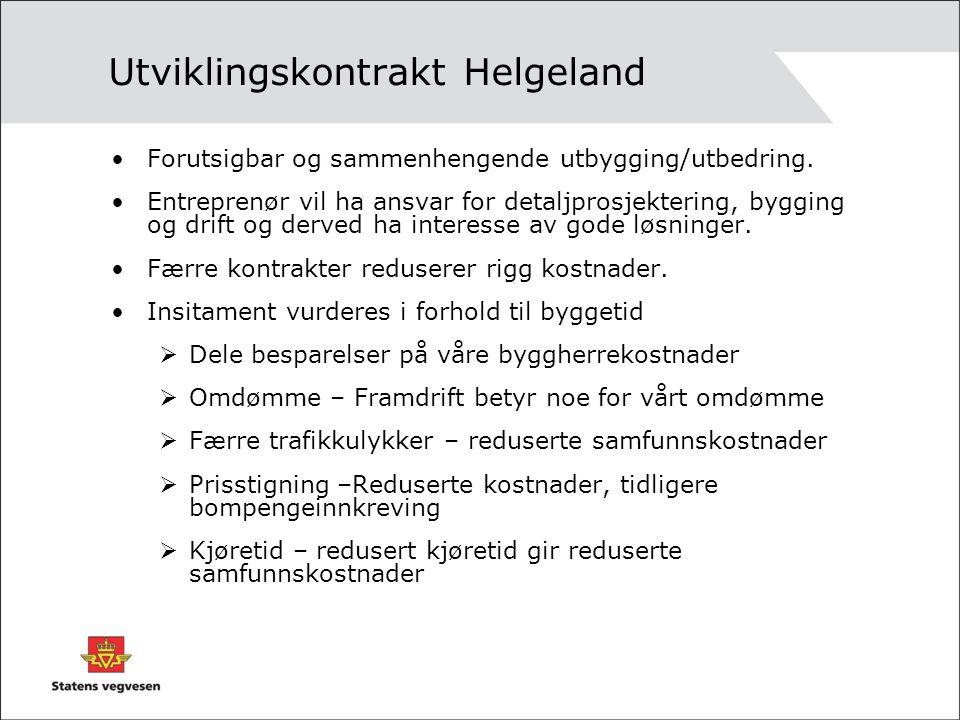 Utviklingskontrakt Helgeland •Forutsigbar og sammenhengende utbygging/utbedring. •Entreprenør vil ha ansvar for detaljprosjektering, bygging og drift