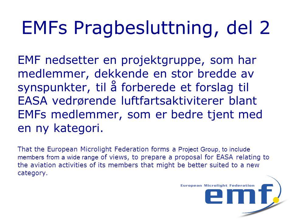 EMFs Pragbesluttning, del 2 EMF nedsetter en projektgruppe, som har medlemmer, dekkende en stor bredde av synspunkter, til å forberede et forslag til EASA vedrørende luftfartsaktiviterer blant EMFs medlemmer, som er bedre tjent med en ny kategori.