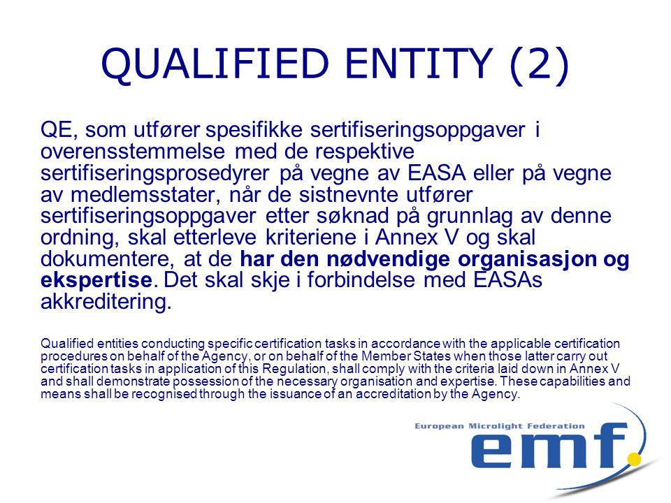 QUALIFIED ENTITY (2) QE, som utfører spesifikke sertifiseringsoppgaver i overensstemmelse med de respektive sertifiseringsprosedyrer på vegne av EASA eller på vegne av medlemsstater, når de sistnevnte utfører sertifiseringsoppgaver etter søknad på grunnlag av denne ordning, skal etterleve kriteriene i Annex V og skal dokumentere, at de har den nødvendige organisasjon og ekspertise.