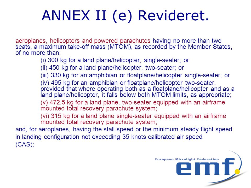 ANNEX II (e) Revideret. aeroplanes, helicopters and powered parachutes having no more than two seats, a maximum take-off mass (MTOM), as recorded by t