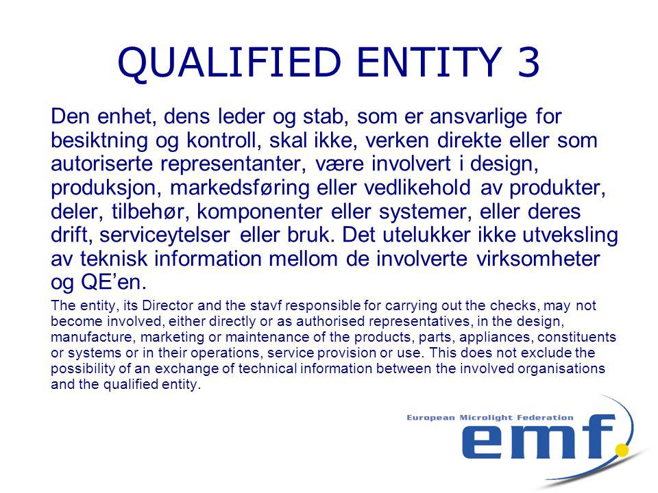 QUALIFIED ENTITY 3 Den enhet, dens leder og stab, som er ansvarlige for besiktning og kontroll, skal ikke, verken direkte eller som autoriserte representanter, være involvert i design, produksjon, markedsføring eller vedlikehold av produkter, deler, tilbehør, komponenter eller systemer, eller deres drift, serviceytelser eller bruk.