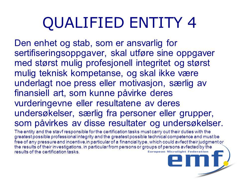 QUALIFIED ENTITY 4 Den enhet og stab, som er ansvarlig for sertifiseringsoppgaver, skal utføre sine oppgaver med størst mulig profesjonell integritet
