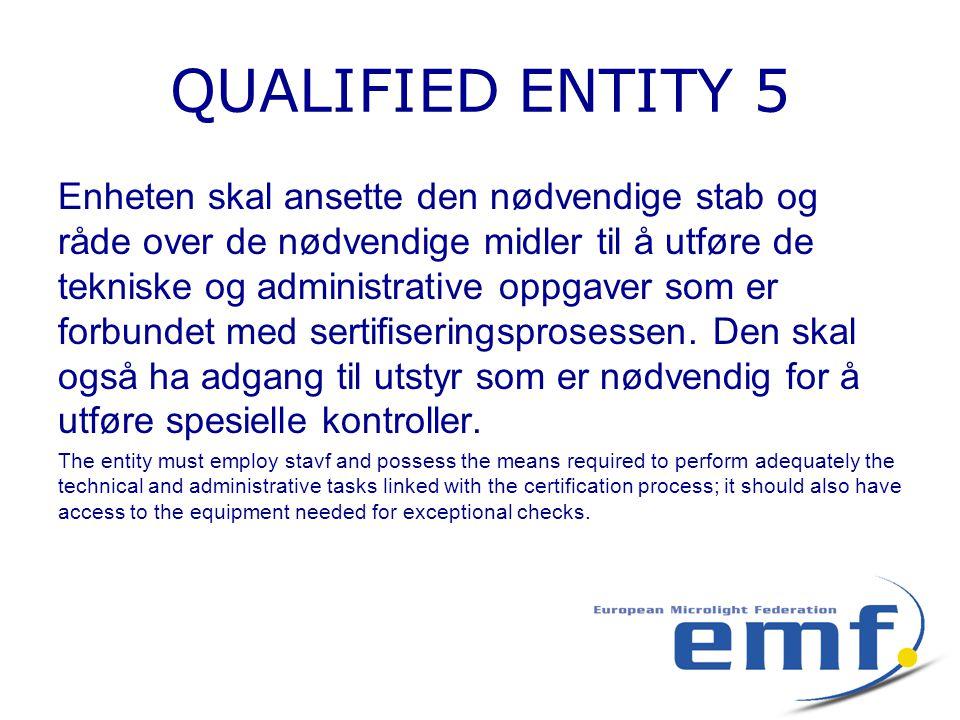 QUALIFIED ENTITY 5 Enheten skal ansette den nødvendige stab og råde over de nødvendige midler til å utføre de tekniske og administrative oppgaver som