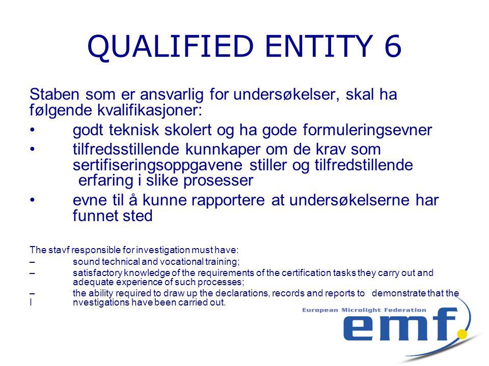 QUALIFIED ENTITY 6 Staben som er ansvarlig for undersøkelser, skal ha følgende kvalifikasjoner: • godt teknisk skolert og ha gode formuleringsevner •