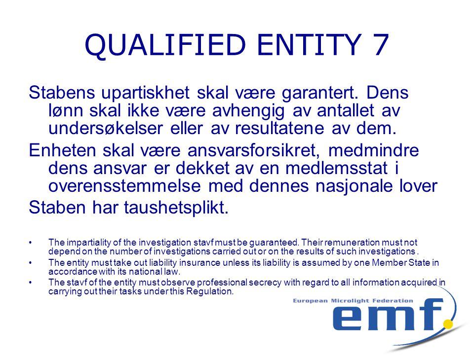 QUALIFIED ENTITY 7 Stabens upartiskhet skal være garantert. Dens lønn skal ikke være avhengig av antallet av undersøkelser eller av resultatene av dem