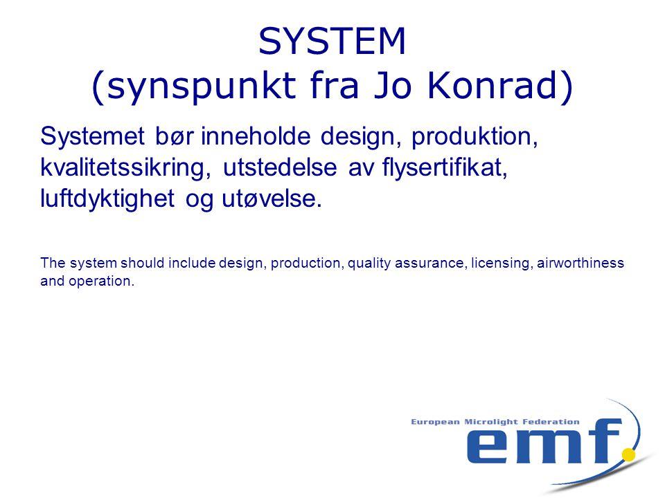 SYSTEM (synspunkt fra Jo Konrad) Systemet bør inneholde design, produktion, kvalitetssikring, utstedelse av flysertifikat, luftdyktighet og utøvelse.