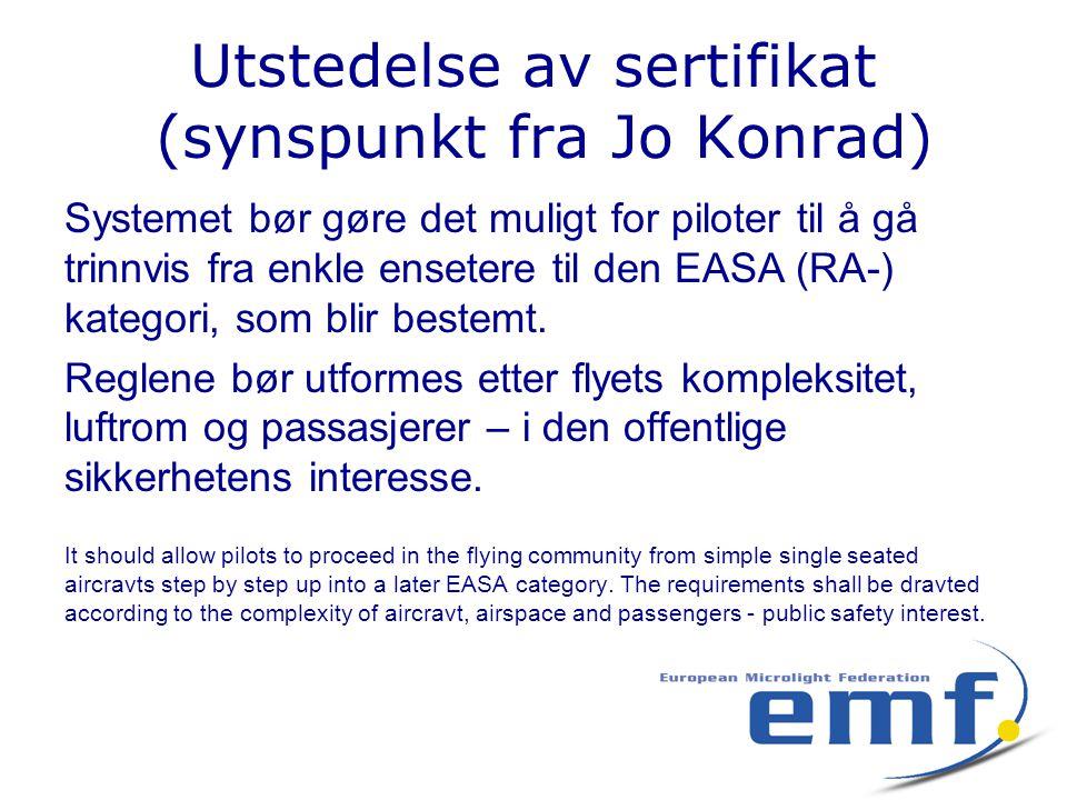 Utstedelse av sertifikat (synspunkt fra Jo Konrad) Systemet bør gøre det muligt for piloter til å gå trinnvis fra enkle ensetere til den EASA (RA-) kategori, som blir bestemt.