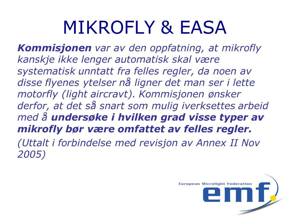 MIKROFLY & EASA Kommisjonen var av den oppfatning, at mikrofly kanskje ikke lenger automatisk skal være systematisk unntatt fra felles regler, da noen av disse flyenes ytelser nå ligner det man ser i lette motorfly (light aircravt).