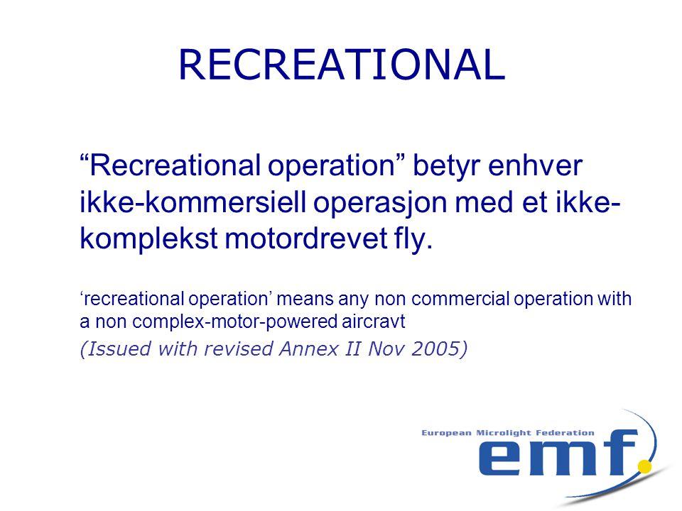 RECREATIONAL Recreational operation betyr enhver ikke-kommersiell operasjon med et ikke- komplekst motordrevet fly.