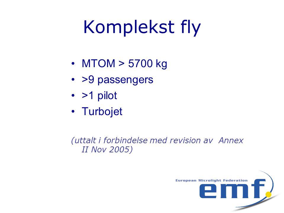 Komplekst fly •MTOM > 5700 kg •>9 passengers •>1 pilot •Turbojet (uttalt i forbindelse med revision av Annex II Nov 2005)