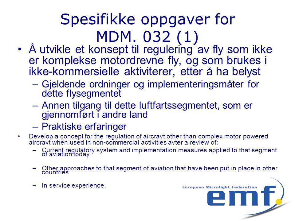 Spesifikke oppgaver for MDM. 032 (1) •Å utvikle et konsept til regulering av fly som ikke er komplekse motordrevne fly, og som brukes i ikke-kommersie