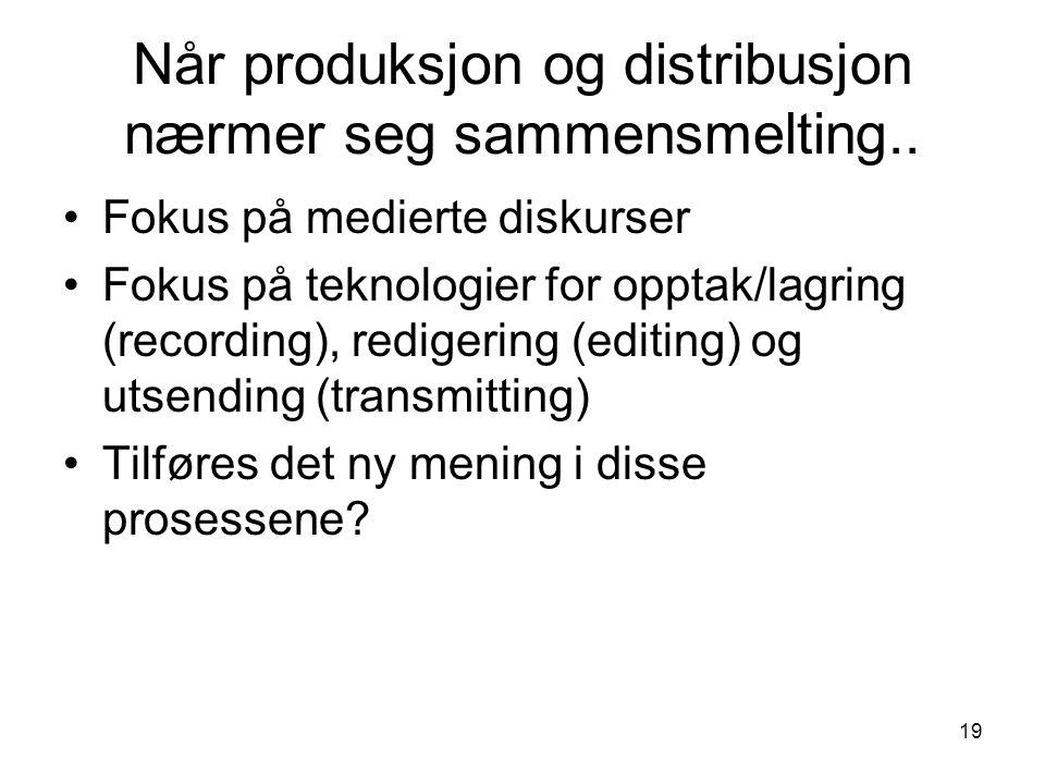 19 Når produksjon og distribusjon nærmer seg sammensmelting..
