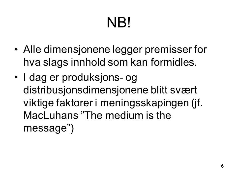 6 NB. •Alle dimensjonene legger premisser for hva slags innhold som kan formidles.
