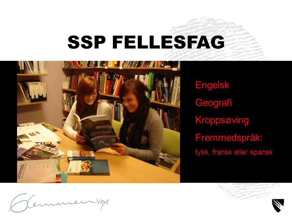 Engelsk Geografi Kroppsøving Fremmedspråk: tysk, fransk eller spansk SSP FELLESFAG