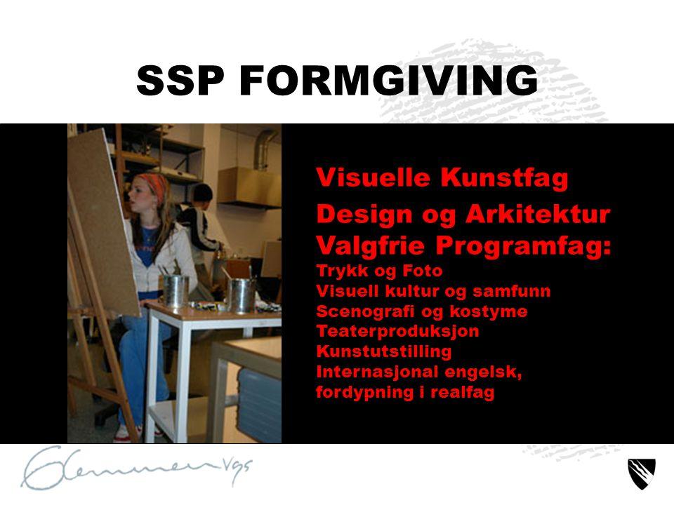 SSP FORMGIVING Visuelle Kunstfag Design og Arkitektur Valgfrie Programfag: Trykk og Foto Visuell kultur og samfunn Scenografi og kostyme Teaterproduks