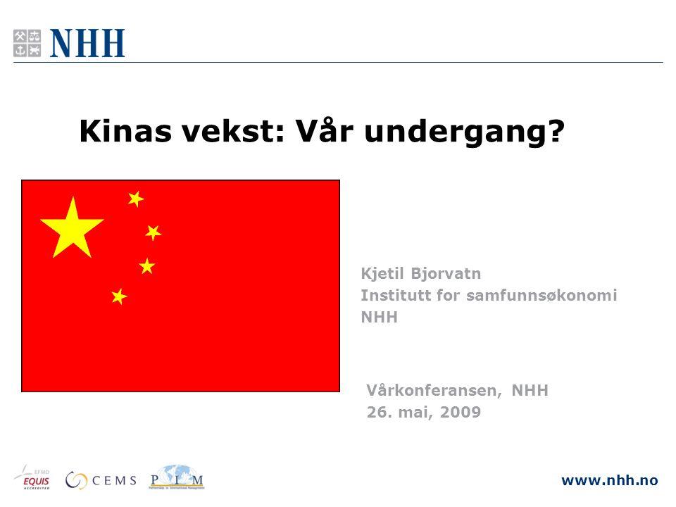 www.nhh.no 30.06.2014 Kjetil.Bjorvatn@nhh.no Kinas vekst: Vår undergang? Kjetil Bjorvatn Institutt for samfunnsøkonomi NHH Vårkonferansen, NHH 26. mai