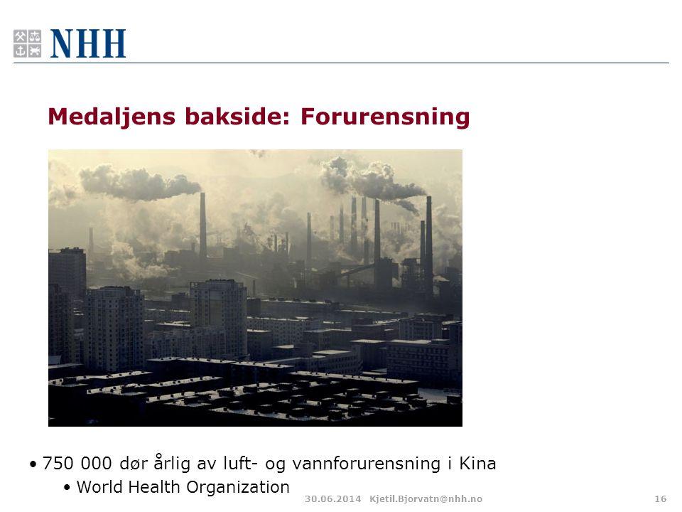 Medaljens bakside: Forurensning 30.06.2014Kjetil.Bjorvatn@nhh.no16 •750 000 dør årlig av luft- og vannforurensning i Kina •World Health Organization