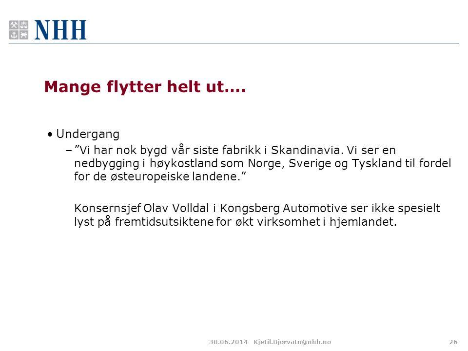 """30.06.2014Kjetil.Bjorvatn@nhh.no26 Mange flytter helt ut…. •Undergang –""""Vi har nok bygd vår siste fabrikk i Skandinavia. Vi ser en nedbygging i høykos"""