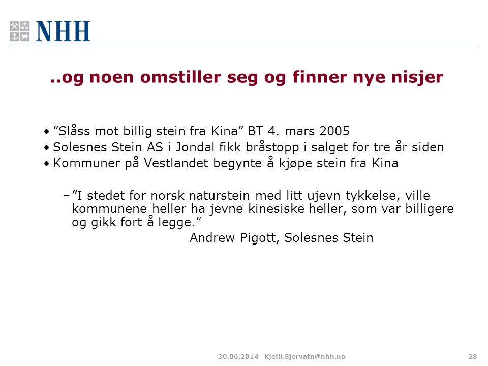 """30.06.2014Kjetil.Bjorvatn@nhh.no28..og noen omstiller seg og finner nye nisjer •""""Slåss mot billig stein fra Kina"""" BT 4. mars 2005 •Solesnes Stein AS i"""