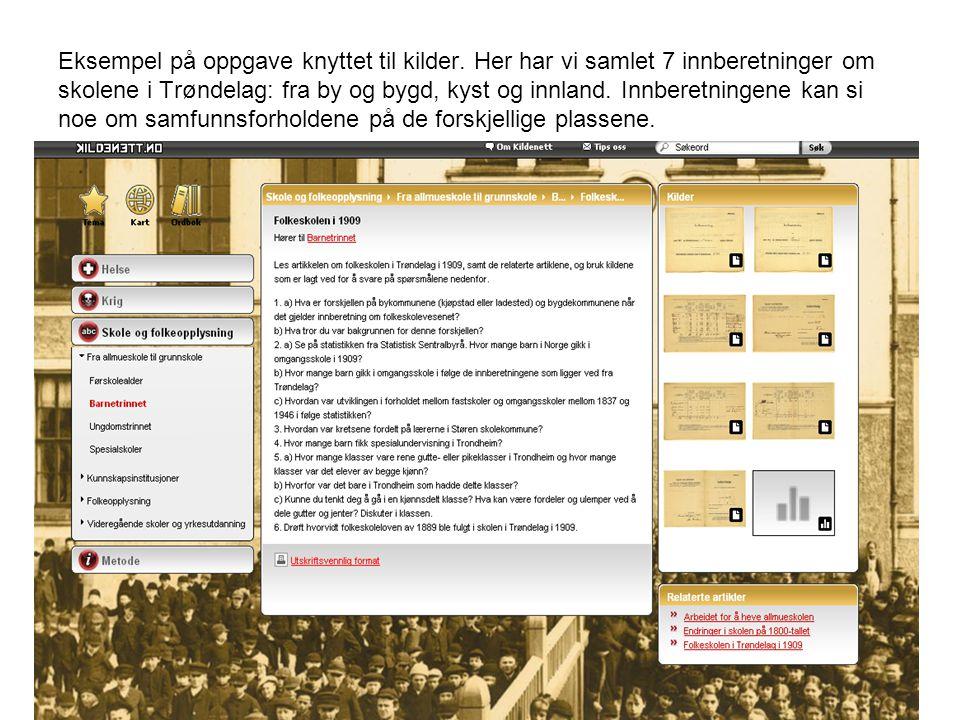 Eksempel på oppgave knyttet til kilder. Her har vi samlet 7 innberetninger om skolene i Trøndelag: fra by og bygd, kyst og innland. Innberetningene ka