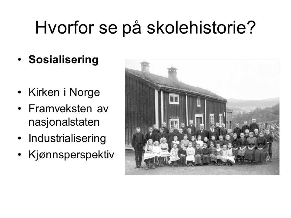 Hvorfor se på skolehistorie? •Sosialisering •Kirken i Norge •Framveksten av nasjonalstaten •Industrialisering •Kjønnsperspektiv