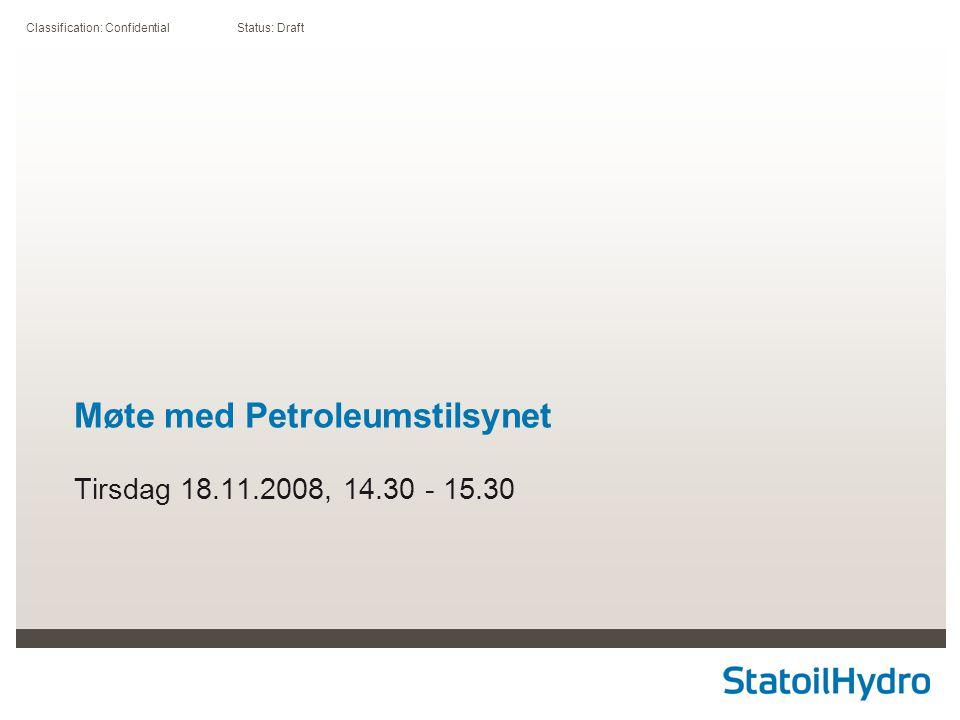 Classification: Confidential Status: Draft Møte med Petroleumstilsynet Tirsdag 18.11.2008, 14.30 - 15.30