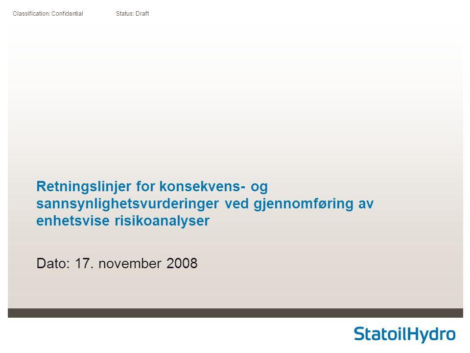 Classification: Confidential Status: Draft Retningslinjer for konsekvens- og sannsynlighetsvurderinger ved gjennomføring av enhetsvise risikoanalyser