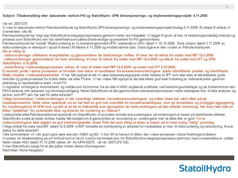 3 Subject: Tilbakemelding etter statusmøte mellom Ptil og StatoilHydro UPN dimensjonerings- og implementeringsprosjekt 4.11.2008 Vår ref. 2007/270 Vi