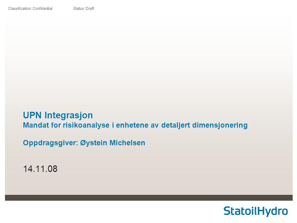 Classification: Confidential Status: Draft UPN Integrasjon Mandat for risikoanalyse i enhetene av detaljert dimensjonering Oppdragsgiver: Øystein Mich