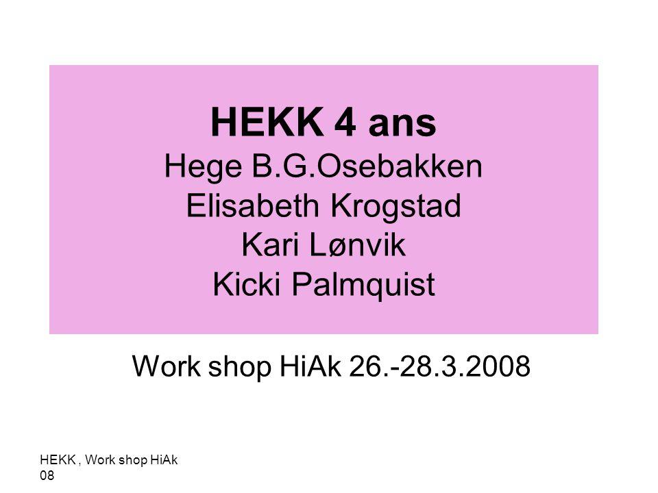 HEKK, Work shop HiAk 08 Plan for gruppa Onsdag: Egen presentasjon Tema make up.