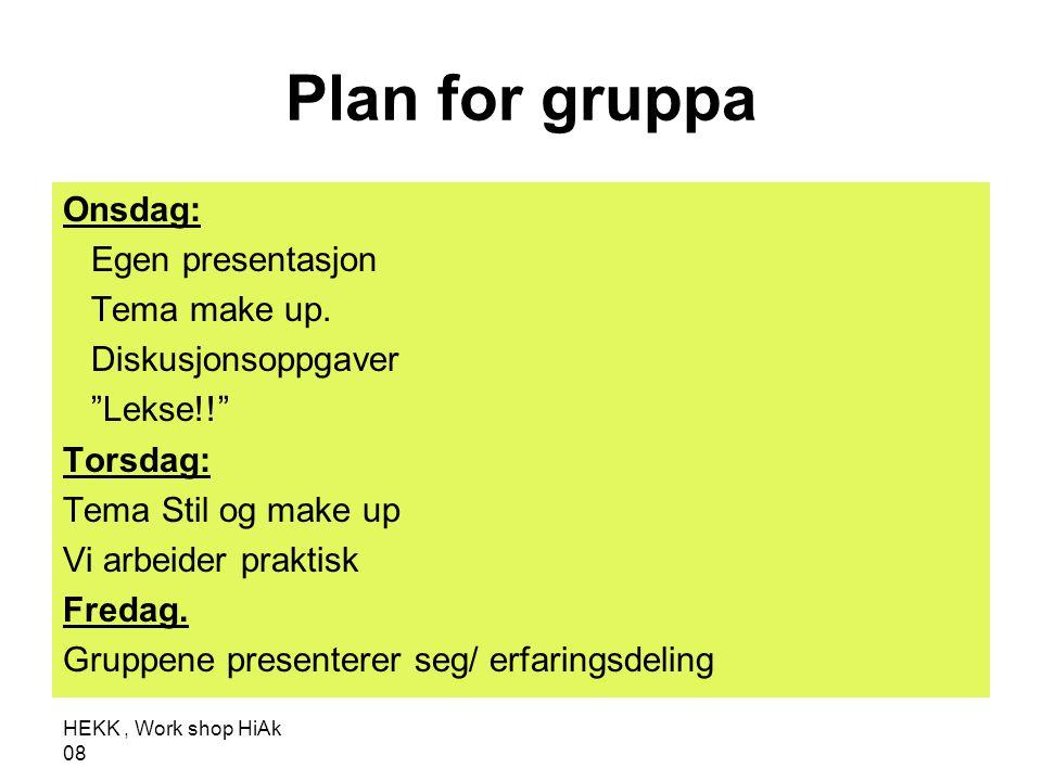 """HEKK, Work shop HiAk 08 Plan for gruppa Onsdag: Egen presentasjon Tema make up. Diskusjonsoppgaver """"Lekse!!"""" Torsdag: Tema Stil og make up Vi arbeider"""