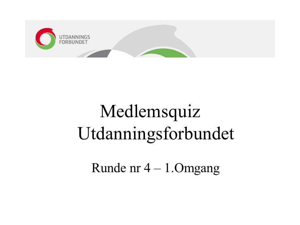 Medlemsquiz Utdanningsforbundet Runde nr 4 – 1.Omgang