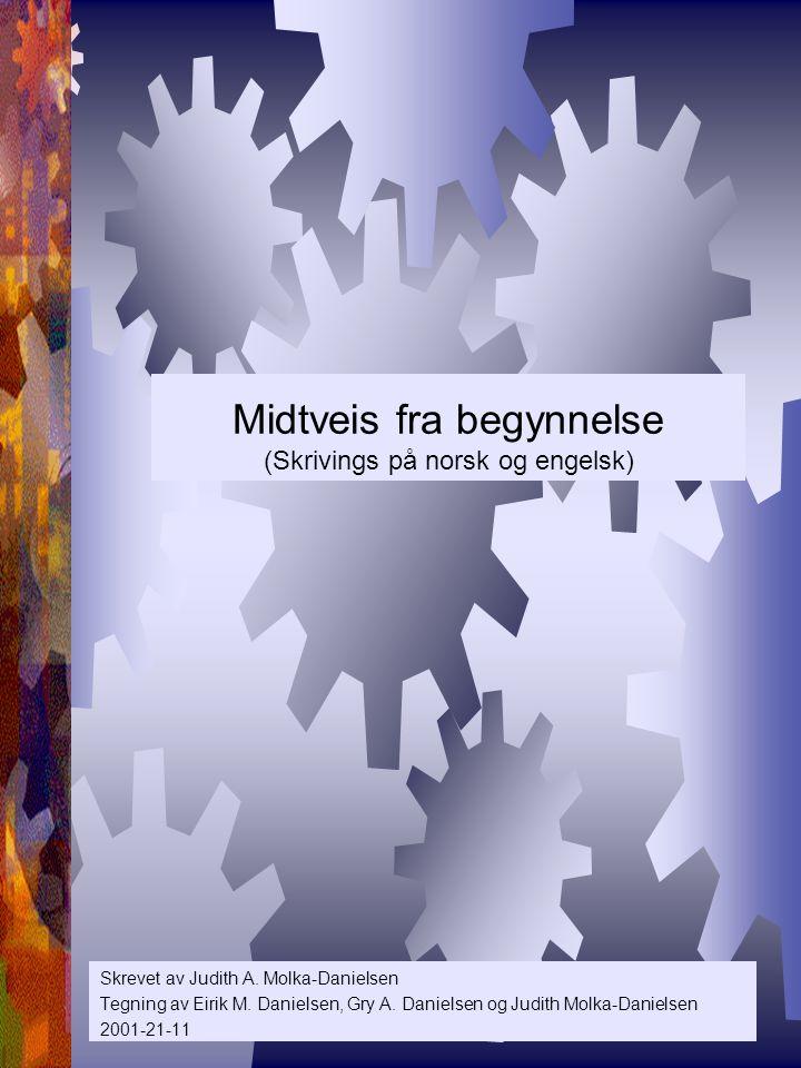 Midtveis fra begynnelse (Skrivings på norsk og engelsk) Skrevet av Judith A.