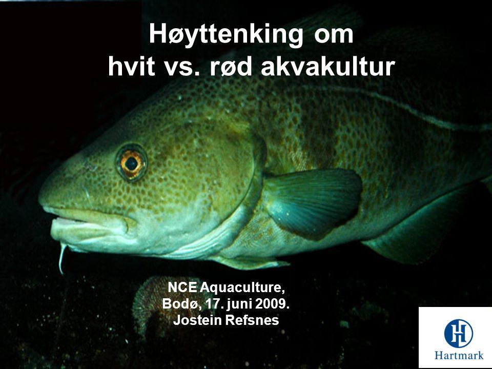 Høyttenking om hvit vs. rød akvakultur NCE Aquaculture, Bodø, 17. juni 2009. Jostein Refsnes