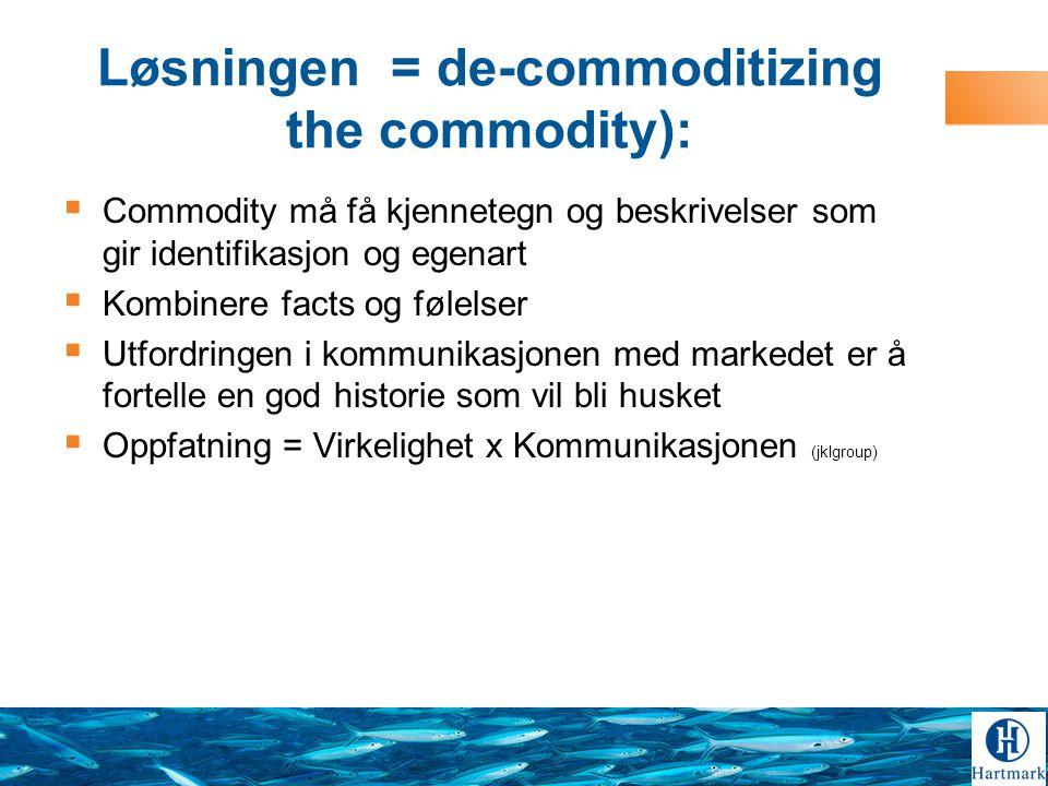 Løsningen = de-commoditizing the commodity):  Commodity må få kjennetegn og beskrivelser som gir identifikasjon og egenart  Kombinere facts og følelser  Utfordringen i kommunikasjonen med markedet er å fortelle en god historie som vil bli husket  Oppfatning = Virkelighet x Kommunikasjonen (jklgroup)