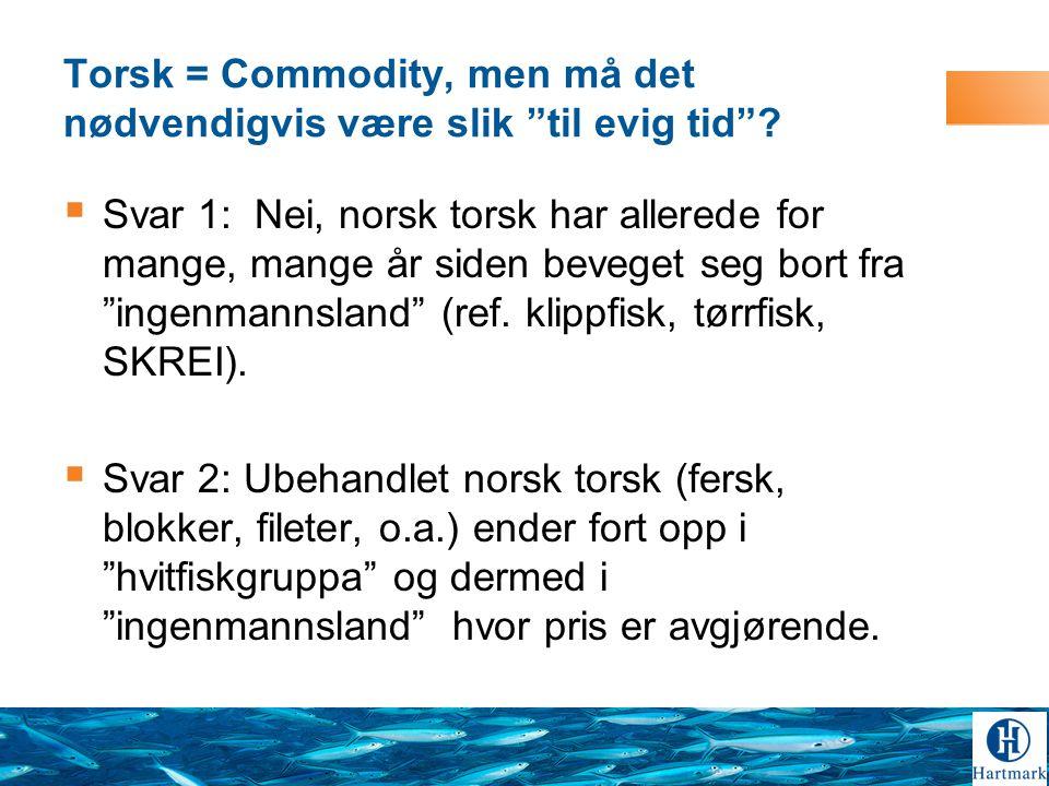 Torsk = Commodity, men må det nødvendigvis være slik til evig tid .