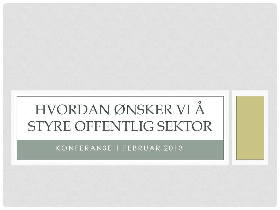 KONFERANSE 1.FEBRUAR 2013 HVORDAN ØNSKER VI Å STYRE OFFENTLIG SEKTOR