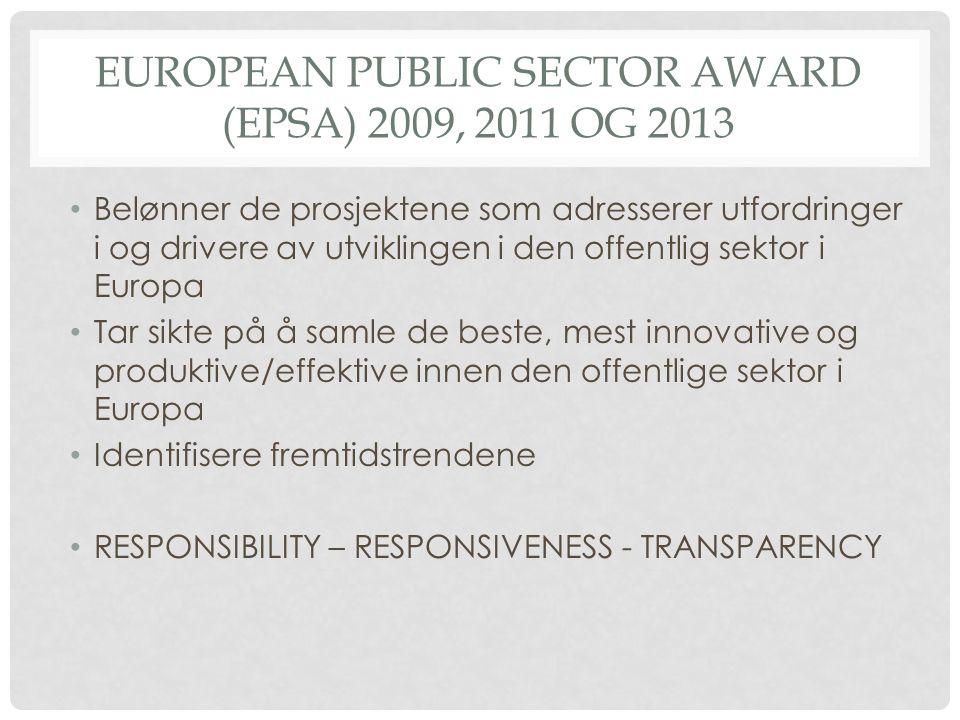 EUROPEAN PUBLIC SECTOR AWARD (EPSA) 2009, 2011 OG 2013 • Belønner de prosjektene som adresserer utfordringer i og drivere av utviklingen i den offentlig sektor i Europa • Tar sikte på å samle de beste, mest innovative og produktive/effektive innen den offentlige sektor i Europa • Identifisere fremtidstrendene • RESPONSIBILITY – RESPONSIVENESS - TRANSPARENCY