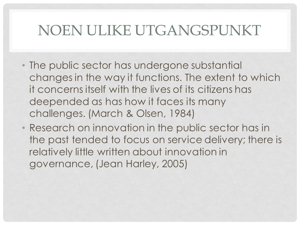 NOEN ULIKE UTGANGSPUNKT • The public sector has undergone substantial changes in the way it functions. The extent to which it concerns itself with the
