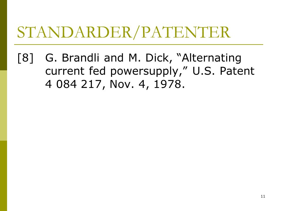 11 STANDARDER/PATENTER [8] G. Brandli and M. Dick, Alternating current fed powersupply, U.S.