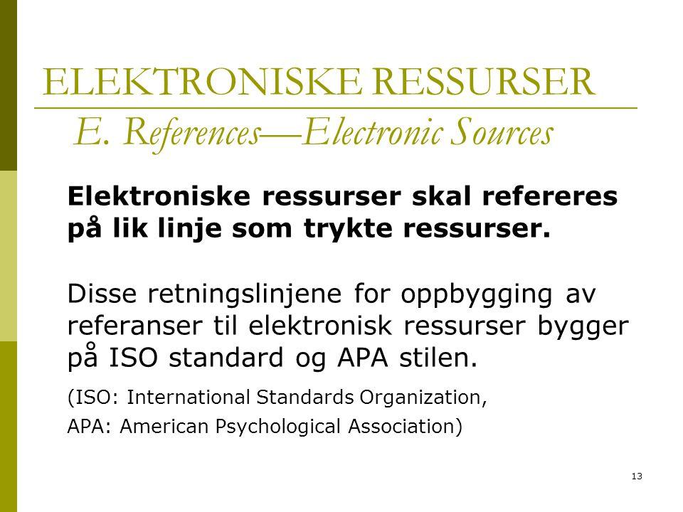 13 ELEKTRONISKE RESSURSER E. References—Electronic Sources Elektroniske ressurser skal refereres på lik linje som trykte ressurser. Disse retningslinj