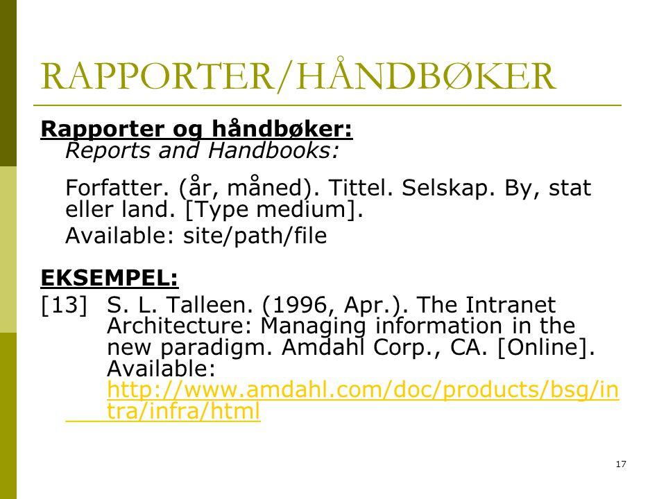 17 RAPPORTER/HÅNDBØKER Rapporter og håndbøker: Reports and Handbooks: Forfatter. (år, måned). Tittel. Selskap. By, stat eller land. [Type medium]. Ava