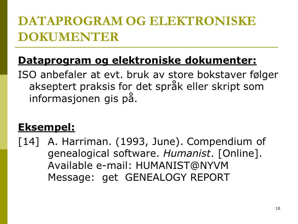 18 DATAPROGRAM OG ELEKTRONISKE DOKUMENTER Dataprogram og elektroniske dokumenter: ISO anbefaler at evt. bruk av store bokstaver følger akseptert praks