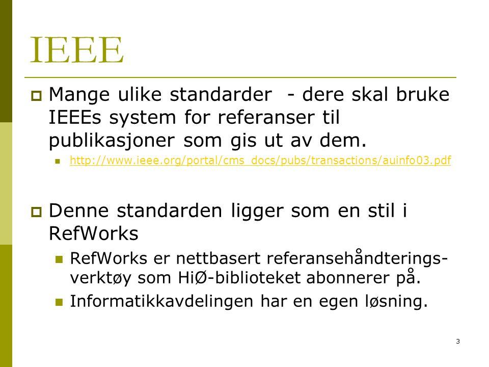 3 IEEE  Mange ulike standarder - dere skal bruke IEEEs system for referanser til publikasjoner som gis ut av dem.  http://www.ieee.org/portal/cms_do