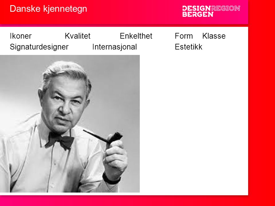 Danske kjennetegn IkonerKvalitetEnkelthetFormKlasse SignaturdesignerInternasjonalEstetikk