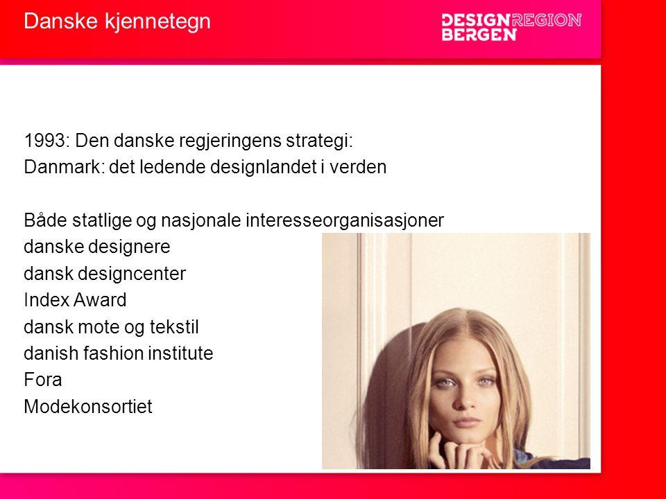 Danske kjennetegn 1993: Den danske regjeringens strategi: Danmark: det ledende designlandet i verden Både statlige og nasjonale interesseorganisasjone
