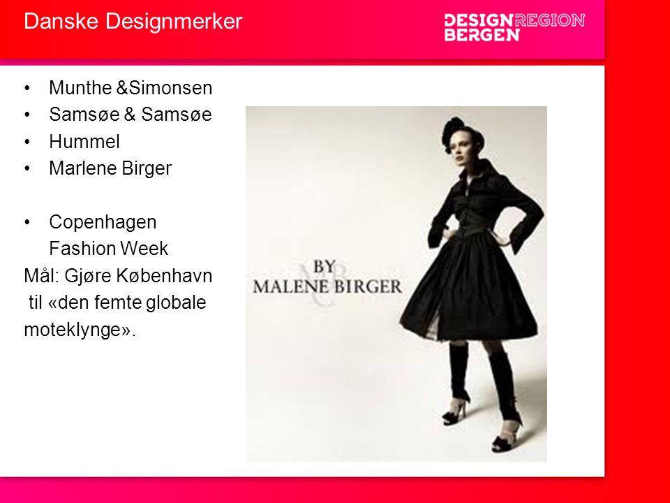 Danske Designmerker •Munthe &Simonsen •Samsøe & Samsøe •Hummel •Marlene Birger •Copenhagen Fashion Week Mål: Gjøre København til «den femte globale mo