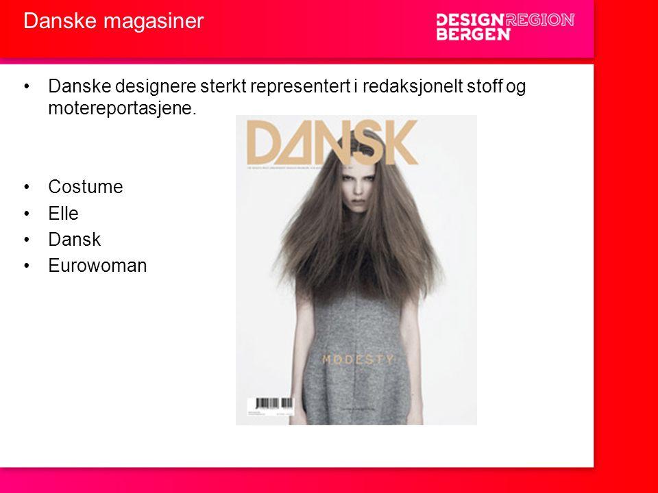 Danske magasiner •Danske designere sterkt representert i redaksjonelt stoff og motereportasjene. •Costume •Elle •Dansk •Eurowoman
