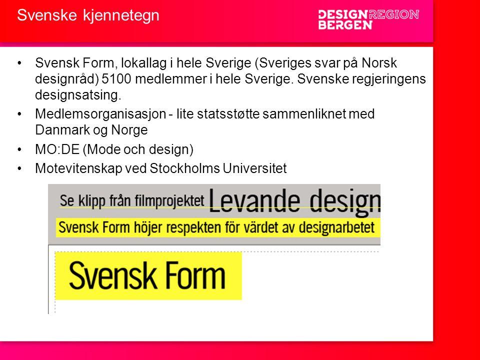 Svenske kjennetegn •Svensk Form, lokallag i hele Sverige (Sveriges svar på Norsk designråd) 5100 medlemmer i hele Sverige. Svenske regjeringens design